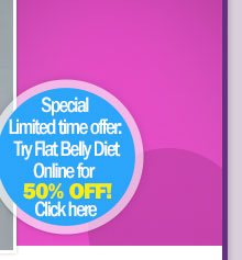 Special Limited-Time Offer: Try Flat Belly Diet Online for 50% OFF! Click here!