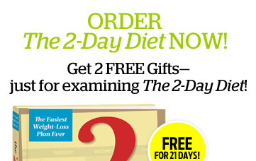 Order The 2-Day Diet NOW! Get 2 FREE Gifts—just for examining The 2-Day Diet! FREE for 21 Days!