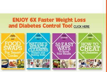 ENJOY 6X Faster Weight Loss and Diabetes Control Too! CLICK HERE