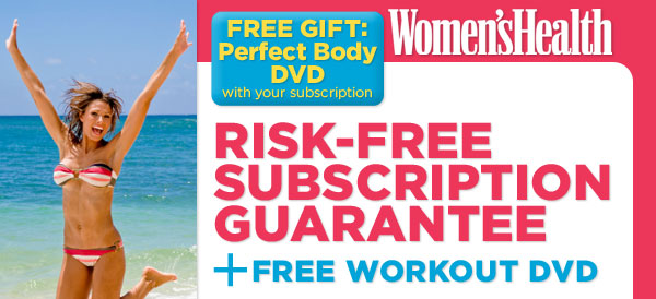 FREE GIFT: Perfect Body DVD with your subscription...Risk-Free Subscription Guarantee + FREE workout DVD
