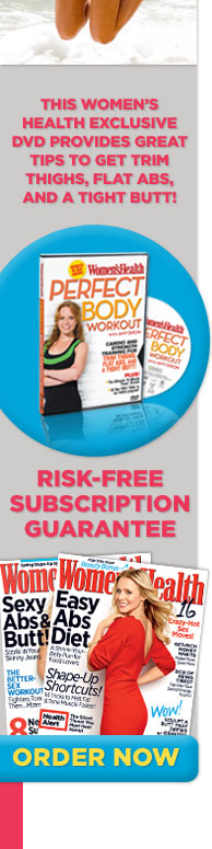 This Women's Health exclusive DVD provides great tips to get trim thighs, flat abs, and a tight butt!