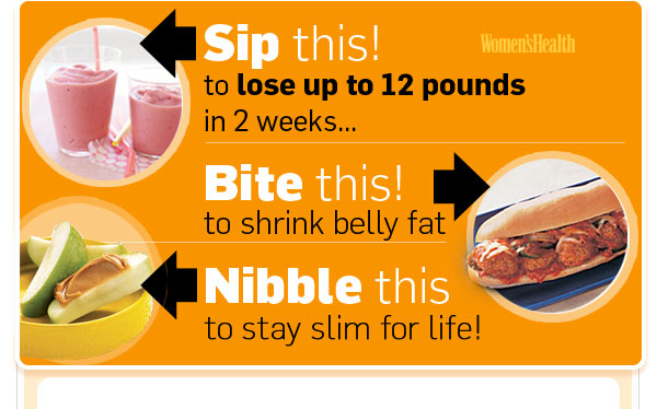 Sip this! To lose up to 12 pounds in 2 weeks … Bite this! To shrink belly fat. Nibble this to stay slim for life!