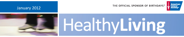 American Cancer Society® Healthy Living | January 2012