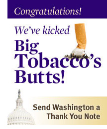 Congratulations! We've kicked Big Tobacco's Butts! Send Washington a Thank You Note