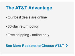 The AT&T Advantage. - Our best deals are online. - 30-day return policy. - Free shipping - online only - See More Reasons to Choose AT&T >