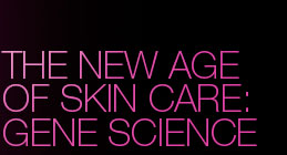 The New Age of Skin Care: Gene Science