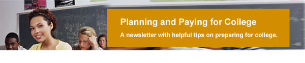 Planning and Paying for College - A newsletter with helpful tips on preparing for college.
