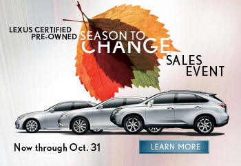 The Lexus Certified Pre-Owned Season to Change Sales Event. Now through October 31. LEARN MORE