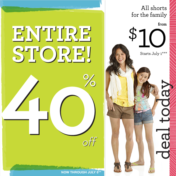 ENTIRE STORE 40% off. NOW THROUGH JULY 6.** All shorts for the family from $10. Starts July 1.*** Deal today.