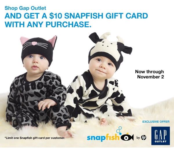 Shop Gap Outlet AND GET A $10 SNAPFISH GIFT CARD WITH ANY PURCHASE Now through November 2. EXCLUSIVE OFFER. *Limit one Snapfish gift card per customer. Snapfish by HP. Gap Outlet