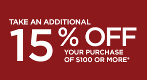 Take an Additional 15% Off your purchase of $100 or more*