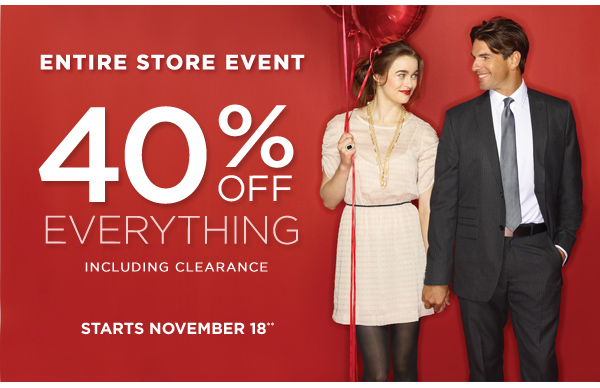 Entire Store Event - 40% Off EVERYTHING Including Clearance. Starts November 18**