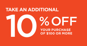 Take an additional 10% off your purchase of $100 or more.