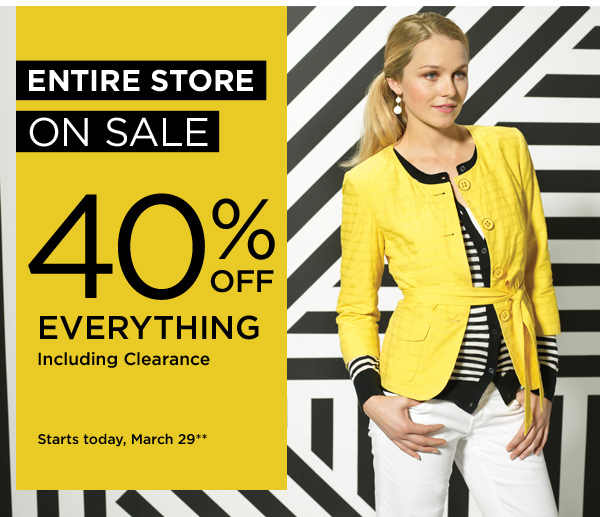 Entire store on sale - 40% off everything including clearance. Starts today, March 29**.
