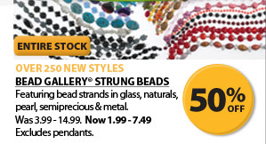 New Over 250 Styles. 50% off Bead Gallery&#174; Strung Beads. Was $3.99-$14.99. Now $1.99-$7.49. Excludes pendants.
