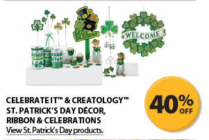 40% off Celebrate It&#8482; & Creatology&#8482; St. Patrick's Day D&eacute;cor, Ribbon & Celebrations. View St. Patrick's Day products.