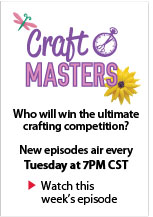 Craft Masters. Who will win the ultimate crafting competition? New episodes air every Tuesday at 7PM CST. Watch this week's episode.