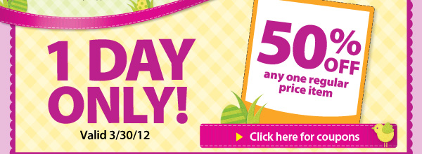 1 DAY ONLY! 50% Off any one regular price item. Valid 3/30/12. Click here for coupons.