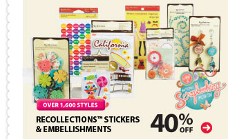 OVER 1,600 STYLES. 40% off Recollections™ Stickers & Embellishments.