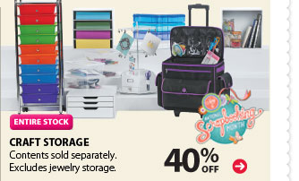 ENTIRE STOCK. 40% off Craft Storage. Contents sold separately. Excludes jewelry storage.