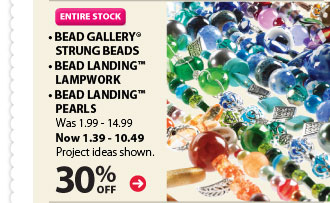 ENTIRE STOCK. 30% off •Bead Gallery® Strung Beads •Bead Landing™ Lampwork •Bead Landing™ Pearls. Was $1.99 - $14.99. Now $1.39 - $10.49. Project ideas shown.