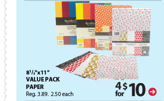 4 for $10 8 1/2''x11'' Value Pack Paper. Reg. $3.89. $2.50 each.