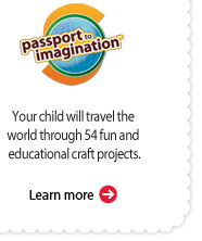 Passport to Imagination. Your child will travel the world through 54 fun and educational craft projects. Learn more.
