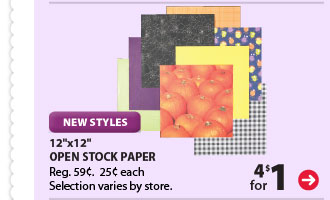 NEW STYLES - 4 for $1 12''x12'' Open Stock Paper. Reg. 59¢. 25¢ each. Selection varies by store.