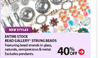 NEW STYLES - 40% Off Bead Gallery® Strung Beads. Featuring bead strands in glass, naturals, semiprecious & metal. Excludes pendants.