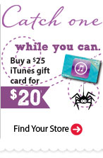 Catch one while you can. Buy a $25 iTunes gift card for $20+ Find Your Store