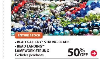 ENTIRE STOCK. 50% off • Bead Gallery® Strung Beads • Bead Landing™ Lampwork Strung. Excludes pendants.