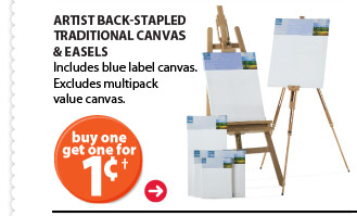 Buy one get one for 1¢!† Artist Back-Stapled Traditional Canvas & Easels. Includes blue label canvas. Excludes multipack value canvas.