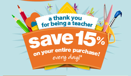 A thank you for being a teacher. Save 15% on your entire purchase! Every day!*