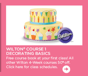 WILTON� COURSE 1 DECORATING BASICS. Free course book at your first class! All other Wilton 4-Week courses 50% off. Click here for class schedules.