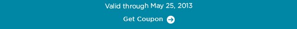 Valid through May 25, 2013 - Get Coupon
