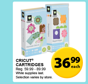 36.99 each — Cricut® Cartridges — Reg. 59.99-89.99 — While supplies last. Selection varies by store.