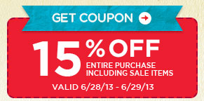 GET COUPON → 15% OFF ENTIRE PURCHASE INCLUDING SALE ITEMS VALID 6/28/13 - 6/29/13