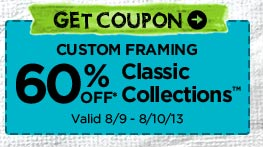 GET COUPON → CUSTOM FRAMING - 60% OFF* Classic Collections™ Valid 8/9 - 8/10/13
