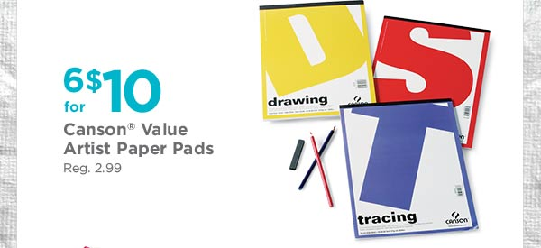 6 for $10 Canson® Value Artist Paper Pads - Reg. 2.99