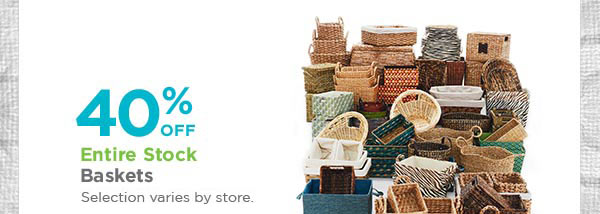 40% OFF Entire Stock - Baskets - Selection varies by store.