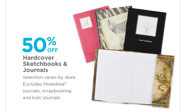 50% OFF Hardcover Sketchbooks & Journals - Selection varies by store. Excludes Moleskine® journals, scrapbooking and kids' journals.