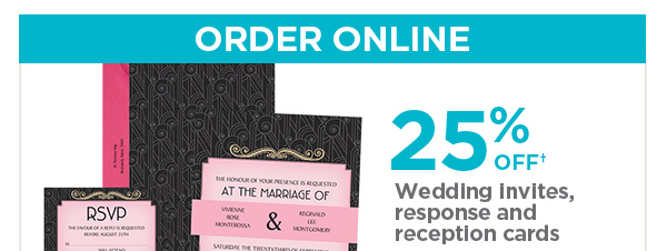 ORDER ONLINE - 25% OFF† Wedding Invites, response and reception cards
