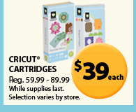Cricut$#174; cartridges $39 each. Reg. $59.99-$89.99. While supplies last. Selection varies by store.