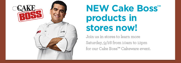 NEW Cake Boss™ products in stores now! Join us in stores to learn more Saturday, 9/28 from 10am to 12pm for our Cake Boss™ Cakeware event.
