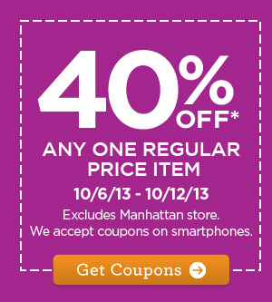 40% OFF* ANY ONE REGULAR PRICE ITEM 10/6/13 - 10/12/13. Excludes Manhattan store. We accept coupons on smartphones. Get Coupons