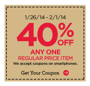 1/26/14 - 2/1/14 40% OFF ANY ONE REGULAR PRICE ITEM - We accept coupons on smartphones. Get Your Coupon