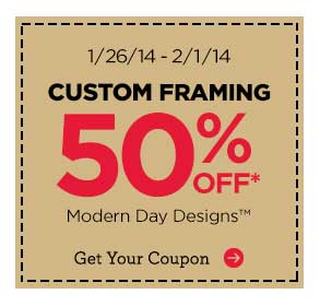 1/26/14 - 2/1/14 CUSTOM FRAMING 50% OFF* MODERN DAY DESIGNS™ Get Your Coupon