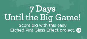 7 Days Until the Big Game! Score big with this easy Etched Pint Glass Effect Project.