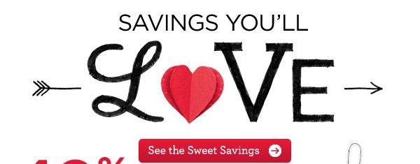 SAVINGS YOU'LL LOVE. See the Sweet Savings