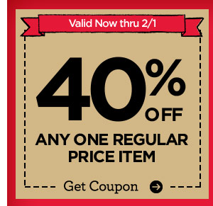 Valid Now thru 2/1 - 40% OFF ANY ONE REGULAR PRICE ITEM. Get Coupon